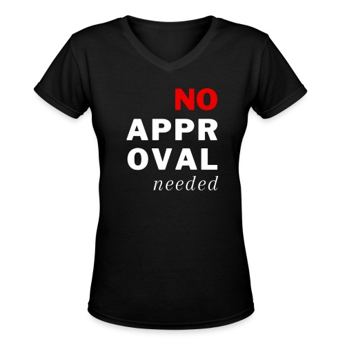 No Approval Needed - Women's V-Neck T-Shirt