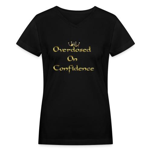 Overdosed On Confidence #IP - Women's V-Neck T-Shirt