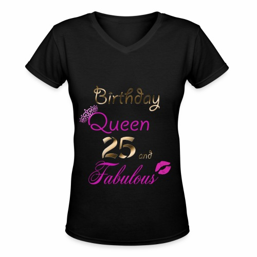 Birthday Queen 25 and Fabulous - Women's V-Neck T-Shirt