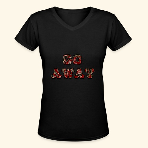 Go Away - Women's V-Neck T-Shirt