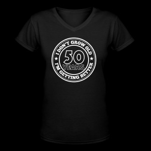 50 years old i am getting better - Women's V-Neck T-Shirt