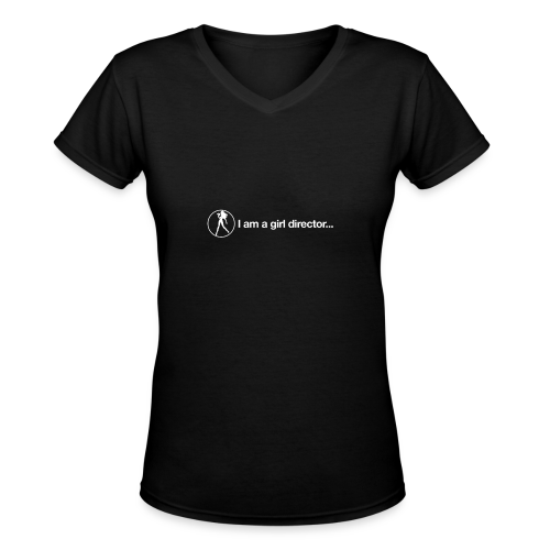 I am a girl director - Women's V-Neck T-Shirt