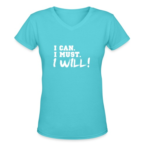 I Can. I Must. I Will! - Women's V-Neck T-Shirt