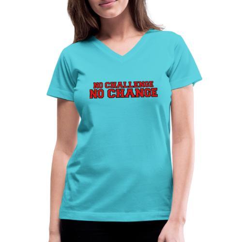 No Challenge No Change - Women's V-Neck T-Shirt