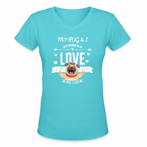 In love with my PUG - Women's V-Neck T-Shirt