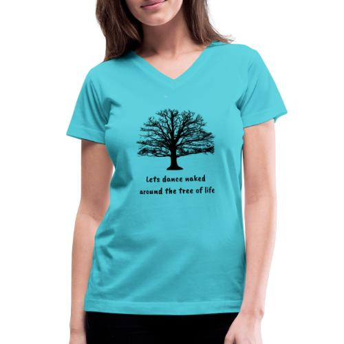 Lets dance naked around the tree of life - Women's V-Neck T-Shirt