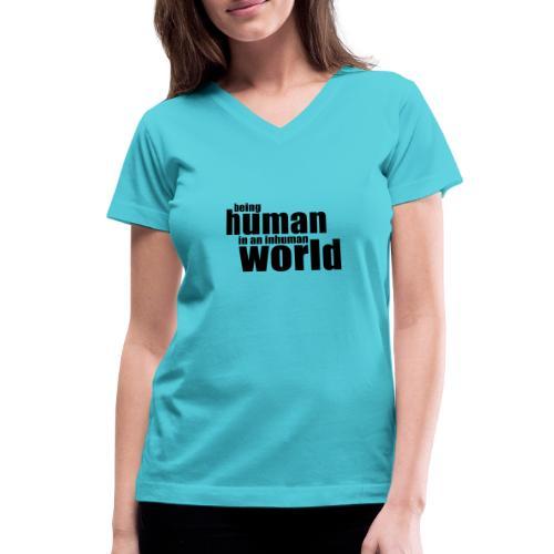 Being human in an inhuman world - Women's V-Neck T-Shirt