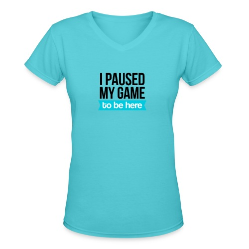 I Paused My Game - Women's V-Neck T-Shirt