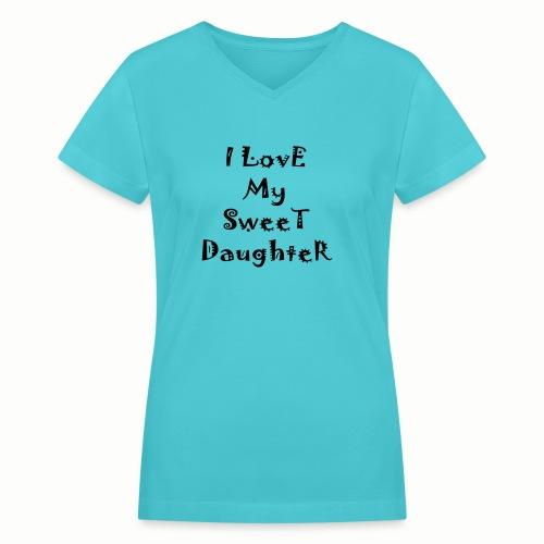 I love my sweet daughter - Women's V-Neck T-Shirt
