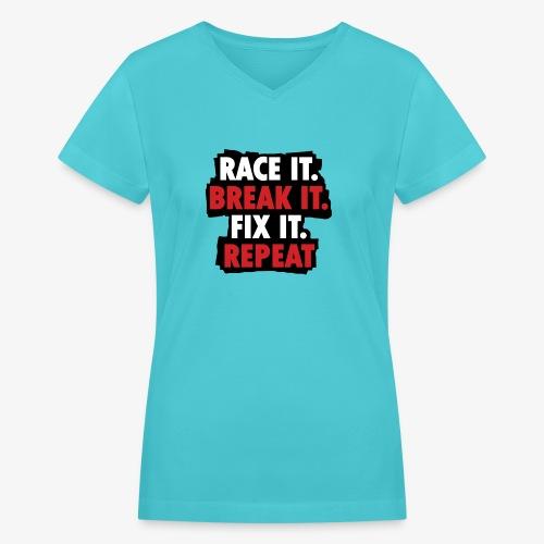 race it break it fix it repeat - Women's V-Neck T-Shirt