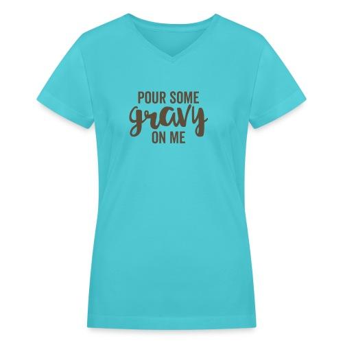 Pour Some Gravy On Me - Women's V-Neck T-Shirt