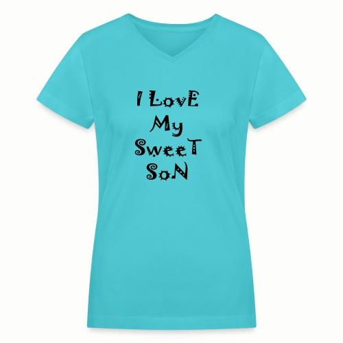 I love my sweet son - Women's V-Neck T-Shirt