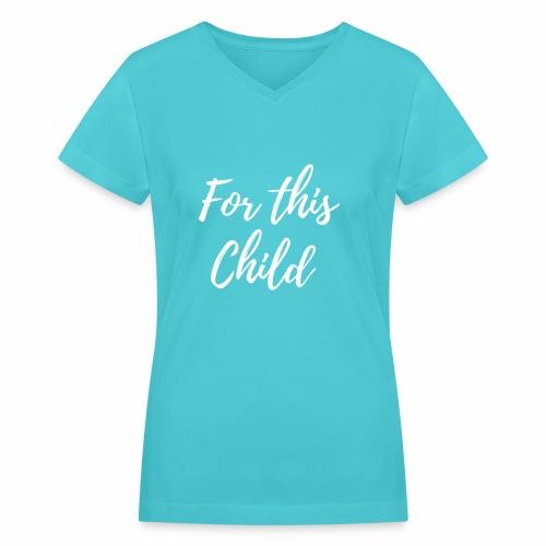 for this child - Women's V-Neck T-Shirt