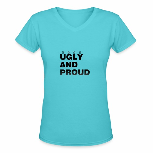 Ugly AND Proud T-shirt - Women's V-Neck T-Shirt