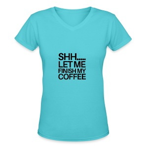 SHH Let me finish Coffee Mug - Women's V-Neck T-Shirt