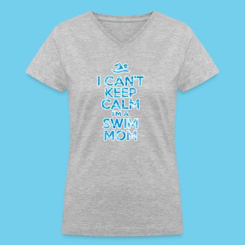 Can t keep calm I m a Swim Mom - Women's V-Neck T-Shirt