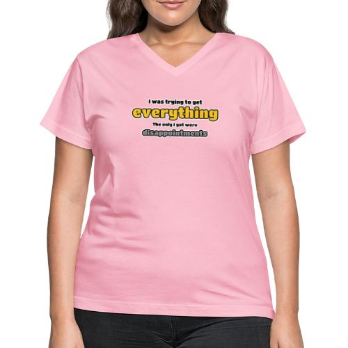 Trying to get everything - got disappointments - Women's V-Neck T-Shirt
