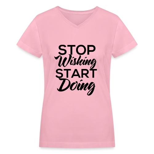 Stop wishing Start doing - Women's V-Neck T-Shirt