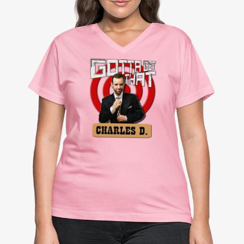 Gotta Get That Charles D - Women's V-Neck T-Shirt