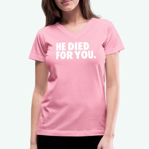 HE DIED FOR YOU - Women's V-Neck T-Shirt