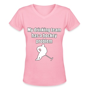 My drinking team has a hockey problem - Women's V-Neck T-Shirt