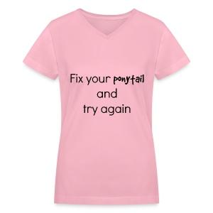 Fix your pony tail - Women's V-Neck T-Shirt
