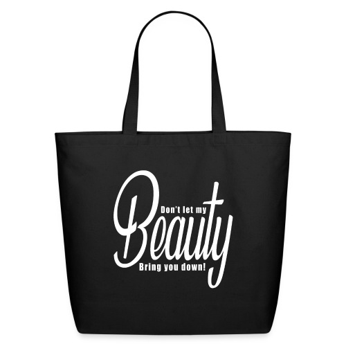 Don't let my BEAUTY bring you down! (White) - Eco-Friendly Cotton Tote