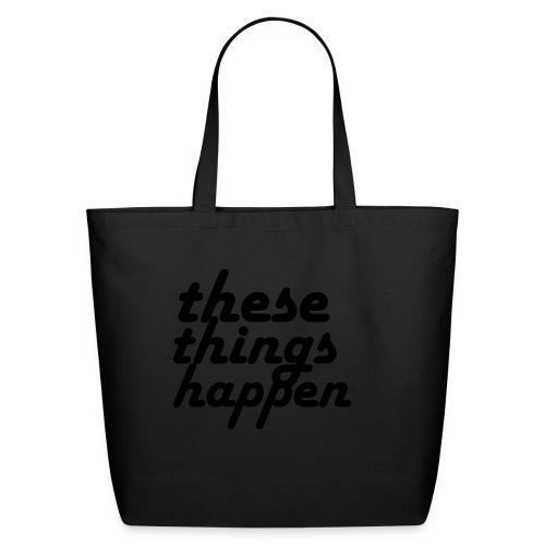 these things happen - Eco-Friendly Cotton Tote