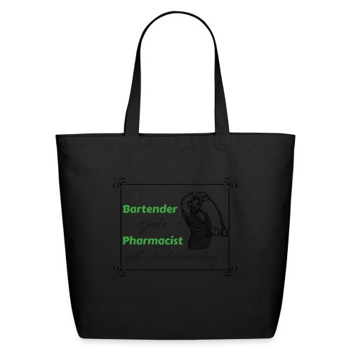 A Bartender is a Pharmacist with Limited Inventory - Eco-Friendly Cotton Tote