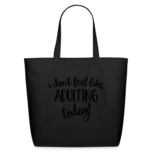 I don't feel like ADULTING today! - Eco-Friendly Cotton Tote