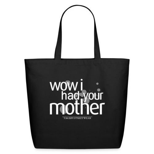wow i had your mother - Eco-Friendly Cotton Tote