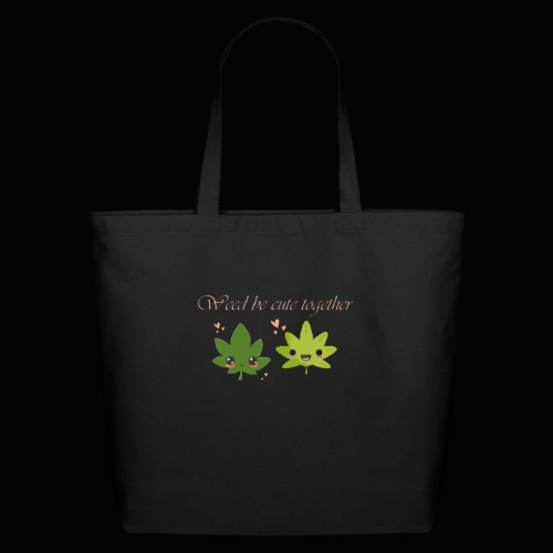 Weed Be Cute Together - Eco-Friendly Cotton Tote