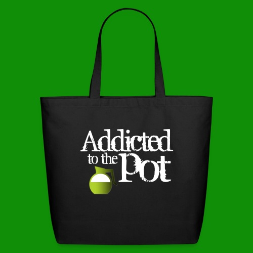 Addicted to the Pot - Eco-Friendly Cotton Tote