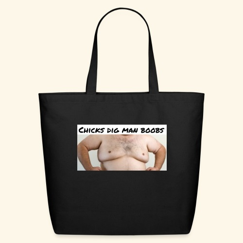 chicks dig man boobs - Eco-Friendly Cotton Tote