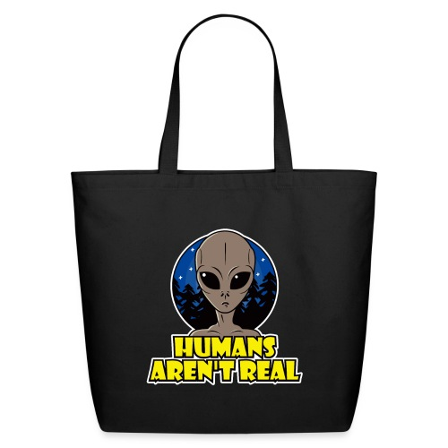 Humans Arent Real - Eco-Friendly Cotton Tote