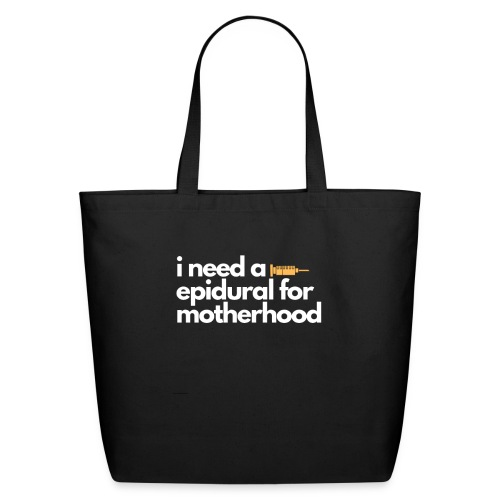 I Need a Epidural For Motherhood - Eco-Friendly Cotton Tote