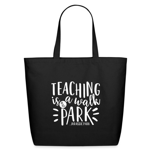 Teaching is a Walk in the Park... Jurassic Park - Eco-Friendly Cotton Tote