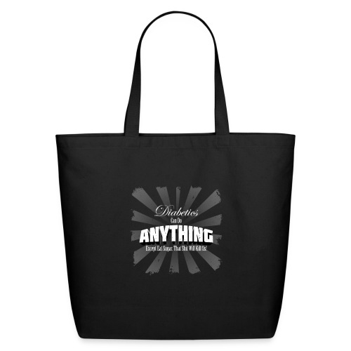 Diabetics Can Do Anything........... - Eco-Friendly Cotton Tote