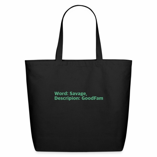 Goodfam is the meaning of savage - Eco-Friendly Cotton Tote
