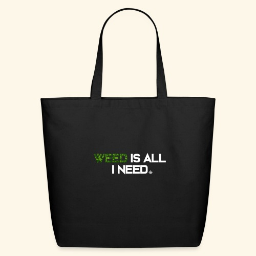 WEED IS ALL I NEED - T-SHIRT - HOODIE - CANNABIS - Eco-Friendly Cotton Tote