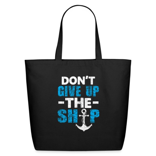 Dont Give Up The Ship - Eco-Friendly Cotton Tote