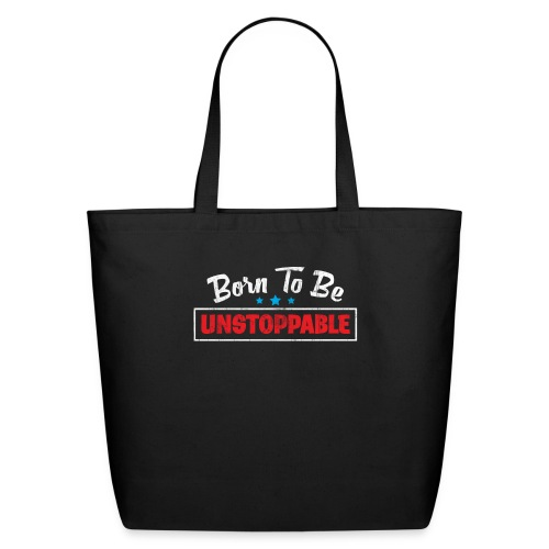 Born To Be Unstoppable - Eco-Friendly Cotton Tote