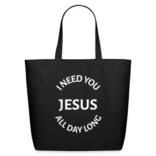 I NEED YOU JESUS ALL DAY LONG - Eco-Friendly Cotton Tote