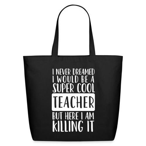 I Never Dreamed I'd Be a Super Cool Funny Teacher - Eco-Friendly Cotton Tote