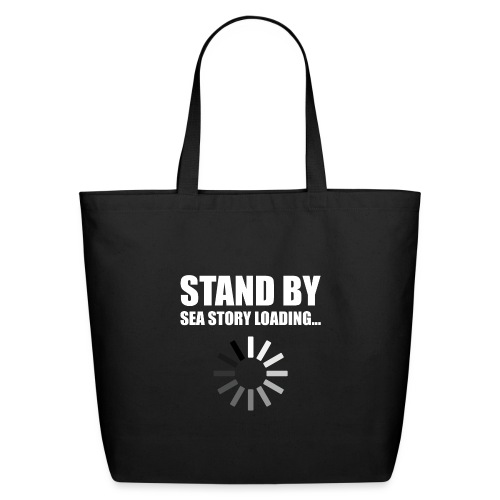 Stand by Sea Story Loading Sailor Humor - Eco-Friendly Cotton Tote