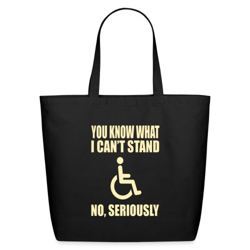 You know what i can't stand. Wheelchair humor - Eco-Friendly Cotton Tote