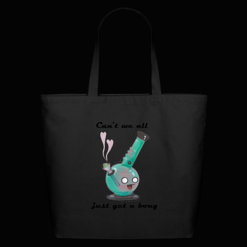Can't We All Just Get a Bong - Eco-Friendly Cotton Tote