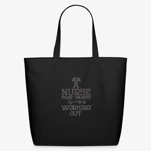 A nurse that paints is working out - Eco-Friendly Cotton Tote