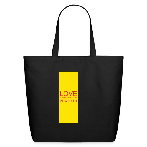 LOVE A WORD YOU GIVE POWER TO - Eco-Friendly Cotton Tote