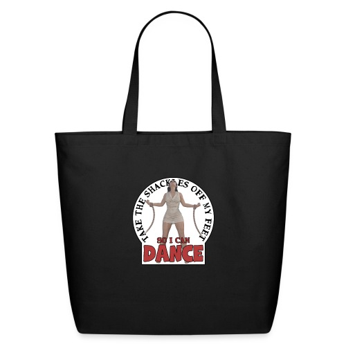 Take the shackles off my feet so I can dance - Eco-Friendly Cotton Tote